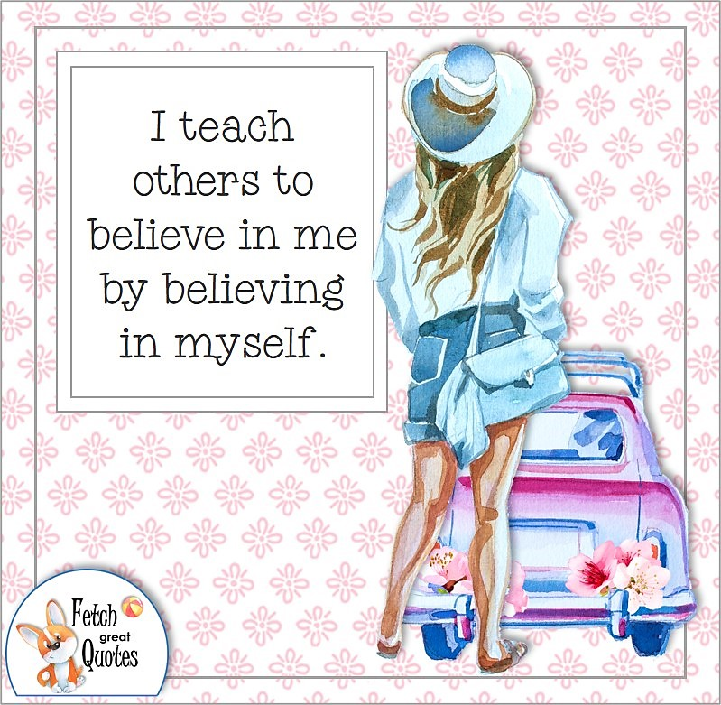 confident girl, confident woman, self-confidence quote, I teach others to believe in my by believing in myself.