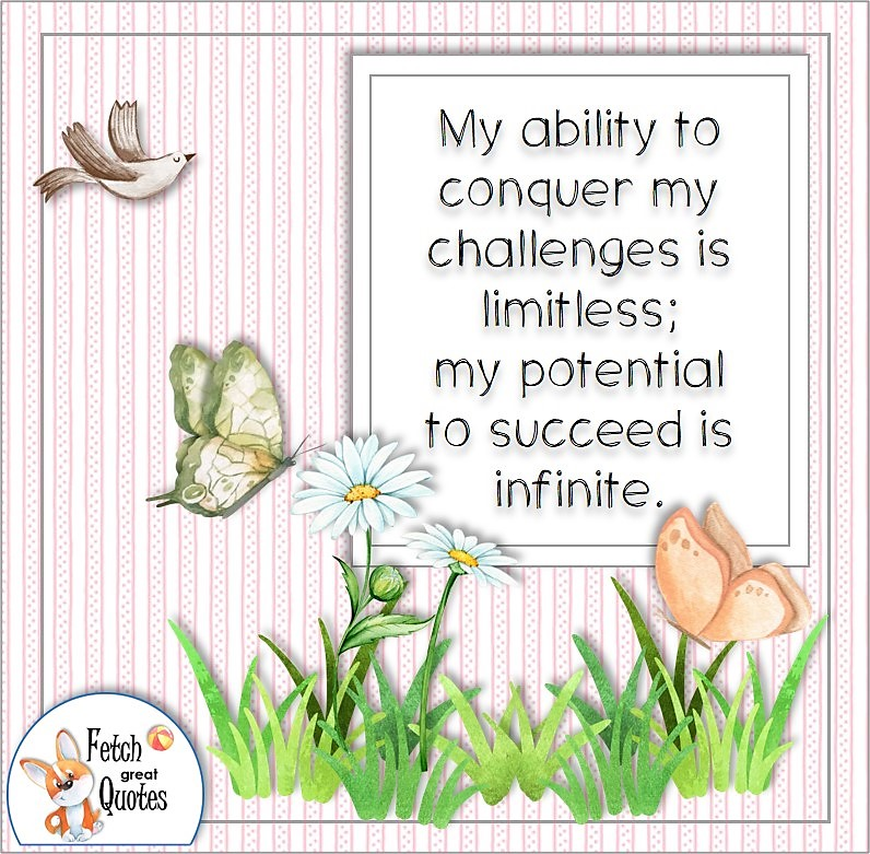 flowers and butterflies, self-confidence affirmation, My ability to conquer my challenges is limitless; my potential to succeed is infinite.