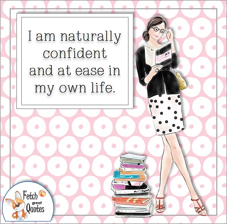 smart girl, smart woman, modern woman, self-confidence affirmation, I am naturally confident and at ease in my own life.