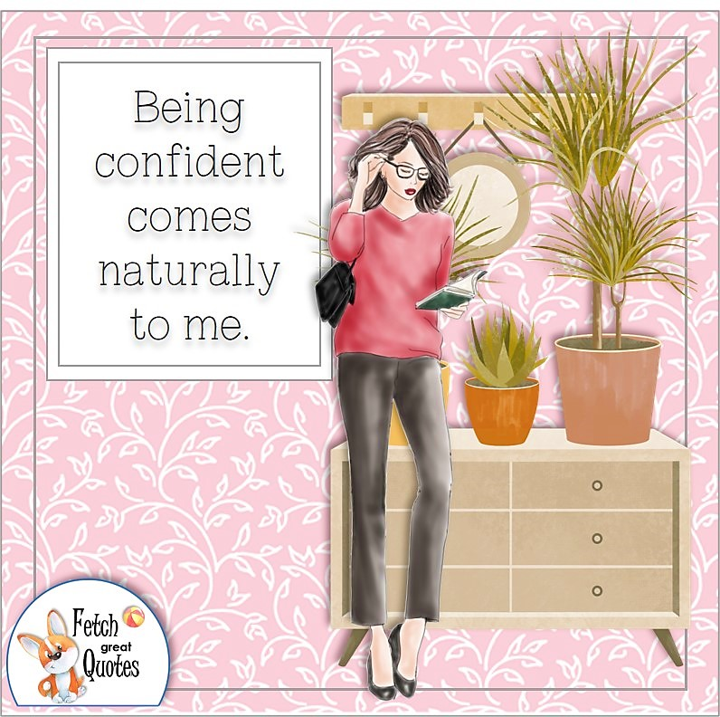 confident woman, business woman, self-confidence affirmation, Being confident comes naturally to me.