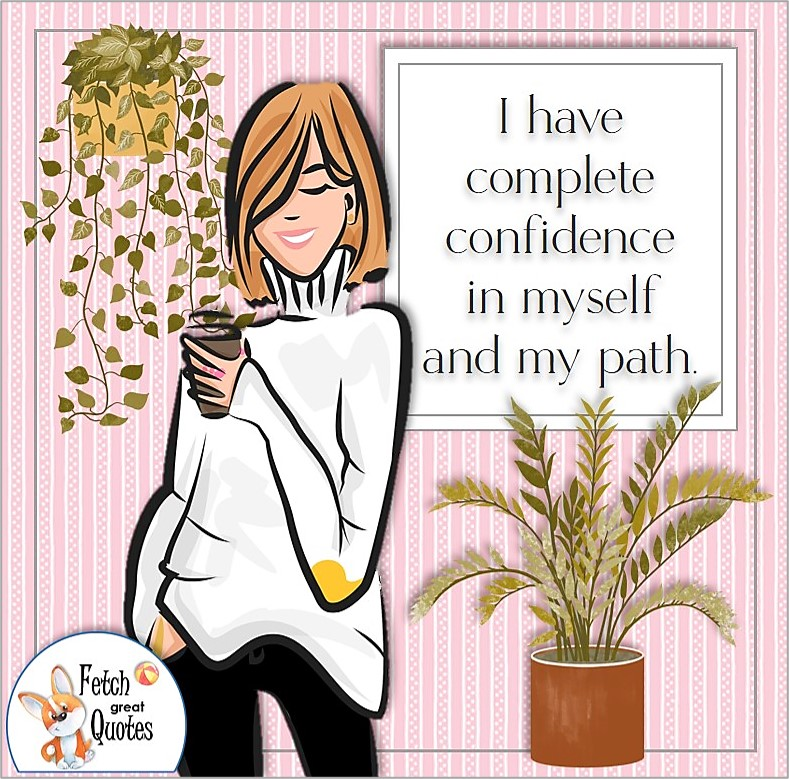 Confident woman, confident girl, boss babe, self-confidence affirmation, I have complete confidence in myself and my path.