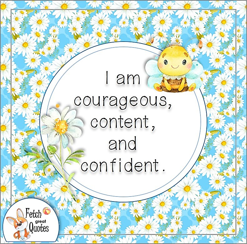 feel confident, self-confidence affirmation, daisy pattern, I am courageous, content, and confident.