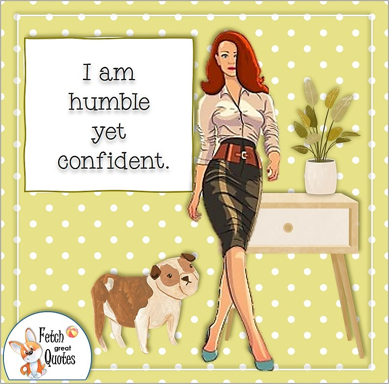 confidence affirmation, self-confidence affirmation, courageous woman, brave woman, business woman, boss girl, I am humble yet confident,