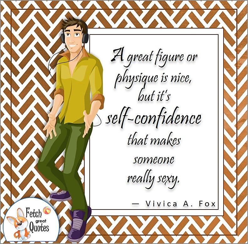 """confident guy, confident man, Japanese design, confidence quote, self-confidence quote, confident, """"A great figure or physique is nice, but it's self-confidence that makes someone really sexy."""" , - Vivica A. Fox Quote"""