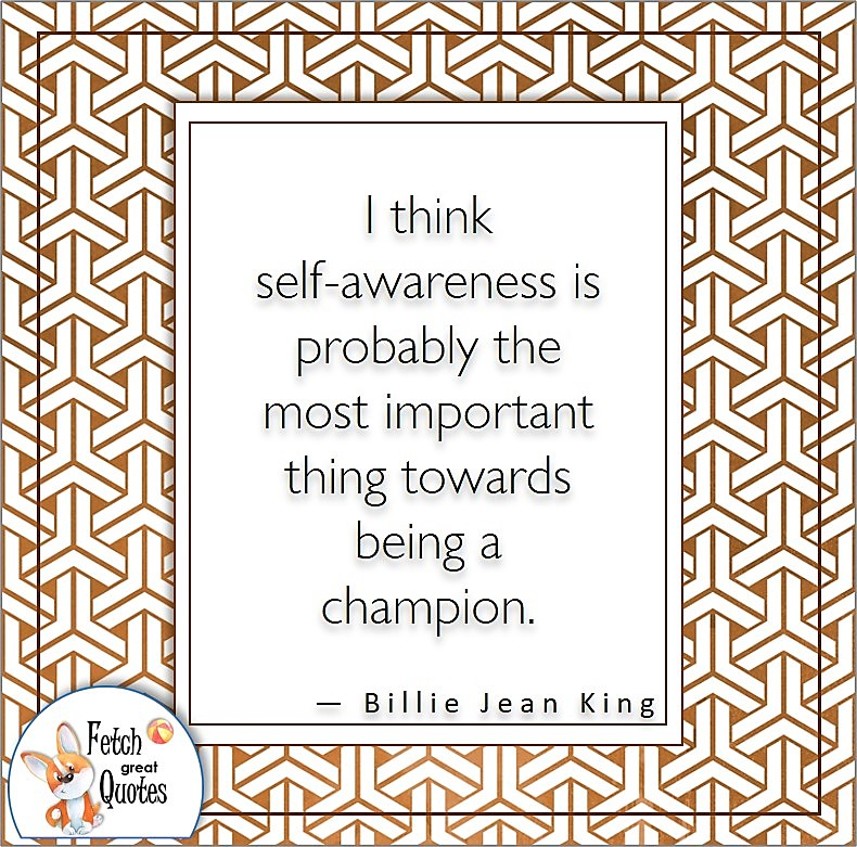 """Japanese pattern, confidence quote, self-confidence quote, """"I think self-awareness is probably the most important thing towards being a champion."""", - Billie Jean King quote"""
