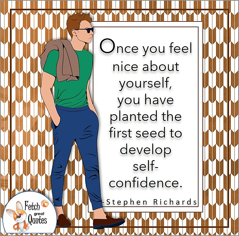 """bold Japanese design, confident man, confidence quote, self-confidence quotes, """"Once you feel nice about yourself, you have planted the first seed to develop self-confidence."""" , - Stephen Richards quote"""