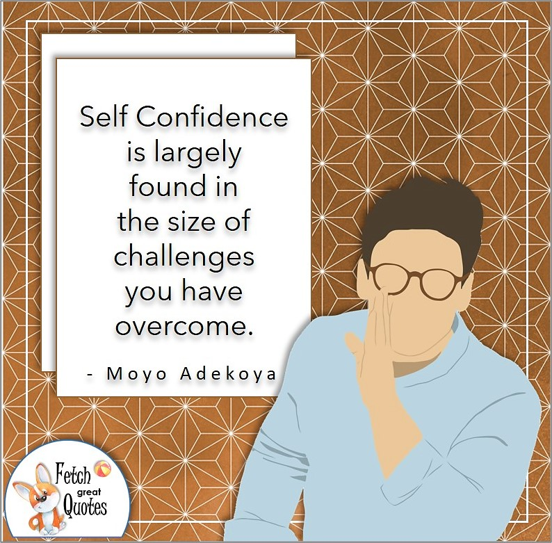 """Japanese design, confidence quote, self-confidence quote, """"Self-Confidence is largely found in the size of challenges you have overcome."""" , - Moyo Adekoya quote"""