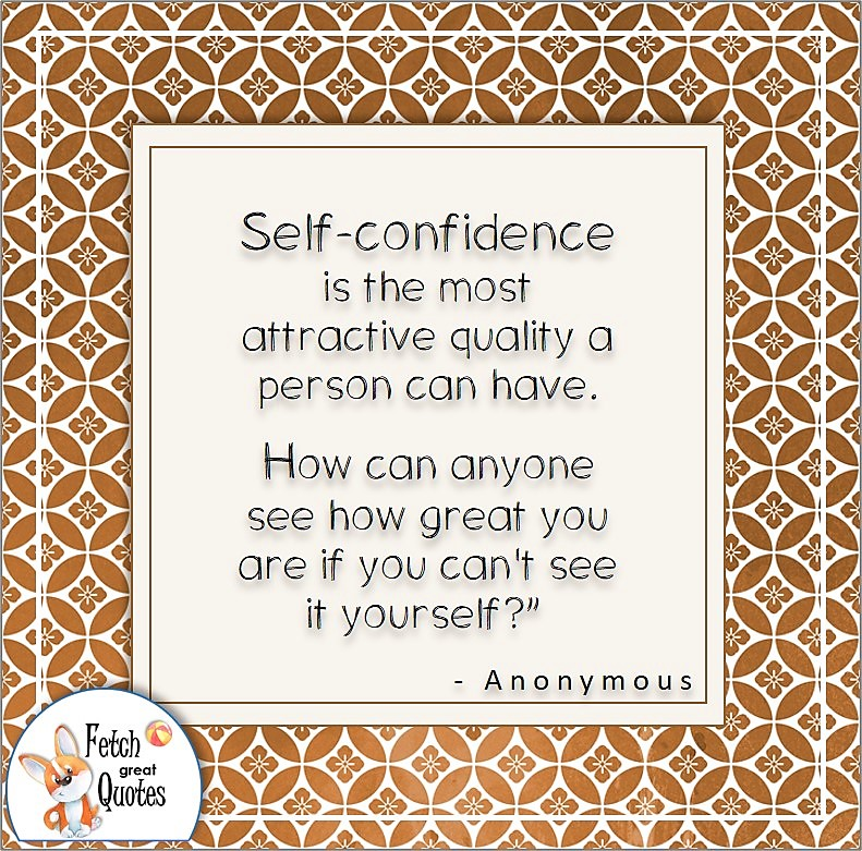"""brown pattern, Japanese design, confidence quote, self-confidence quote, """"Self-confidence is the most attractive quality a person can have. How can anyone see how great you are if you can't see it yourself?"""""""