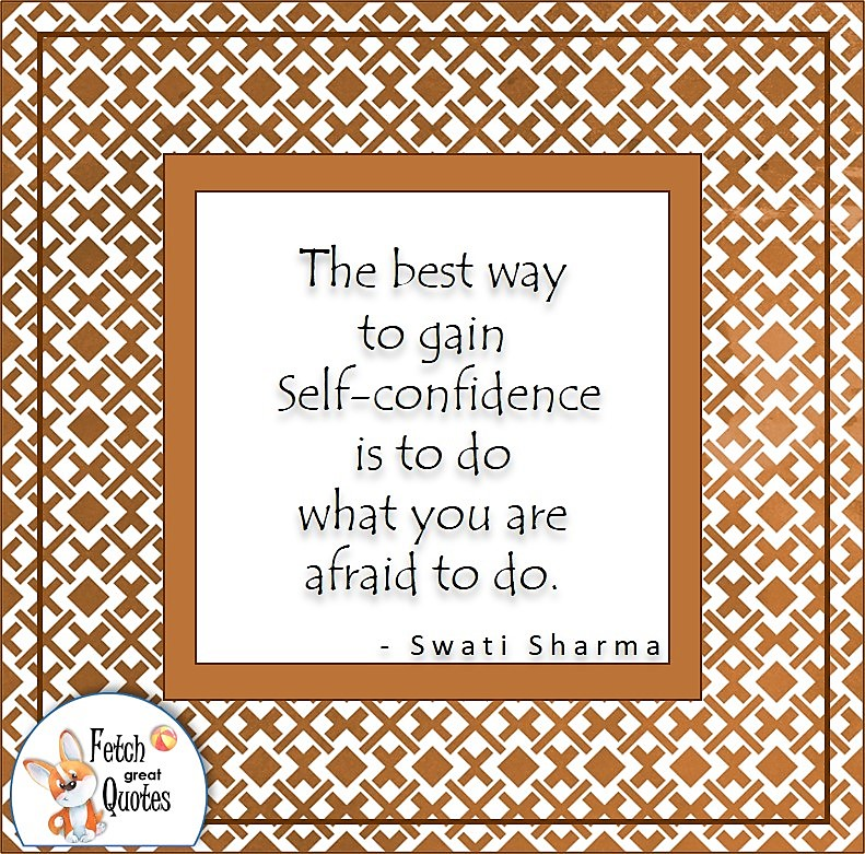 """Japanese pattern, confidence quote, self-confidence quote, """"The best way to gain self-confidence is to do what you are afraid to do."""" - Swati Sharma quote"""
