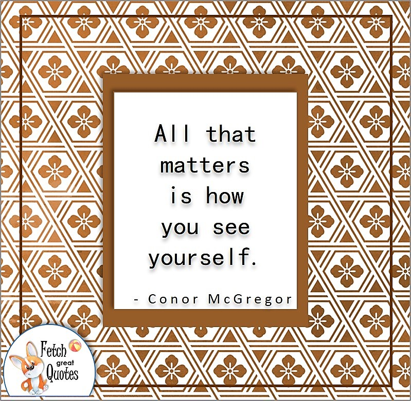 """Brown Japanese design, confidence quote, self-confidence quote, """"All that matters is how you see yourself."""" , - Conor McGregor quote"""