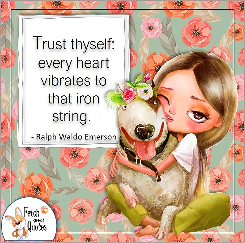 """cute girl and dog, confidence quote, self-confidence quote, """"Trust thyself: every heart vibrates to that iron string."""" - Ralph Waldo Emerson quote"""