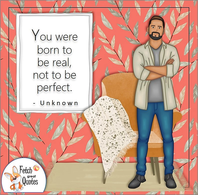 """handsome guy, manly man, confidence quote, self-confidence quote, """"You were born to be real, not to be perfect."""""""
