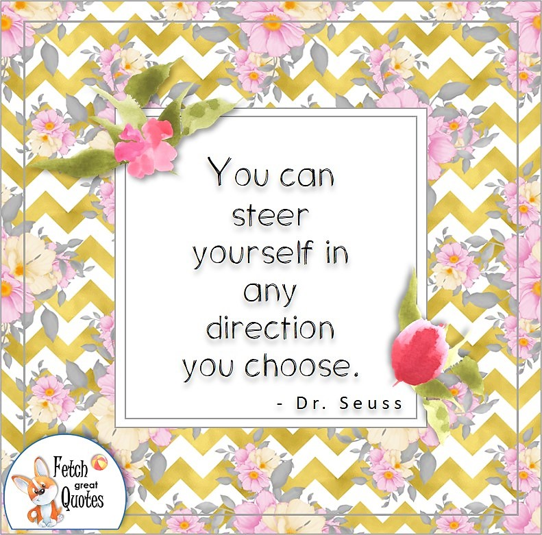 """pink flower pattern, confidence quotes, self-confidence quotes, """"You can steer yourself in any direction you choose."""" , Dr. Seuss quote"""