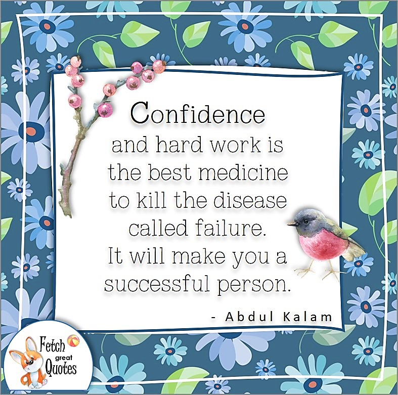 """pretty robin, blue flower pattern, confidence quote, self-confidence quote, """"Confidence and hard work is the best medicine to kill the disease called failure. It will make you a successful person."""" , -Abdul Kalam quote"""