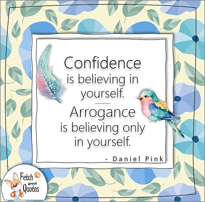 """light blue flowers, confidence quotes, self-confidence quotes, """"Confidence is believing in yourself. Arrogance is believing only in yourself."""", - Daniel Pink quote"""