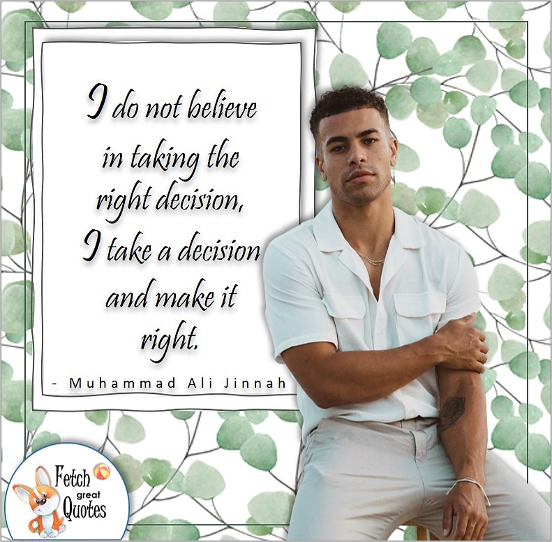 """cool guy, handsome dude, handsome guy, confidence quote, self-confidence quote, """"I do not believe in taking the right decision, I take a decision and make it right."""" - Muhammad Ali Jinnah quot"""