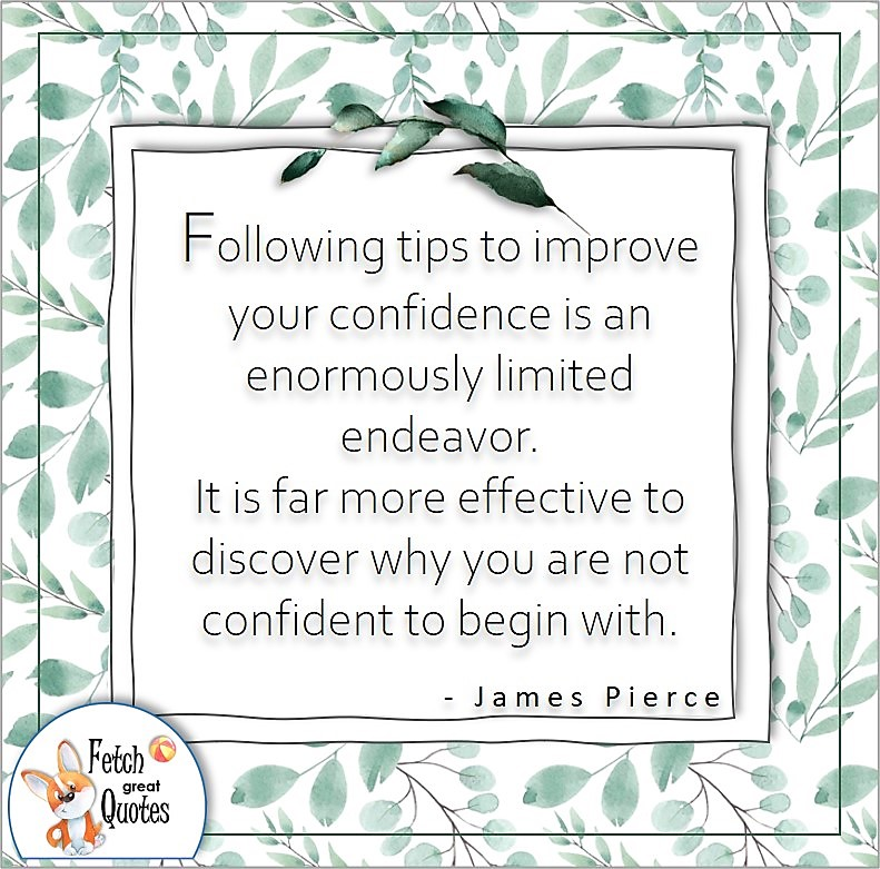 """soft green pattern, confidence quote, self-confidence quote, """"Following tips to improve your confidence is an enormously limited endeavor. It si far more effective to discover why you are not confident to begin with."""" , - James Pierce quote"""