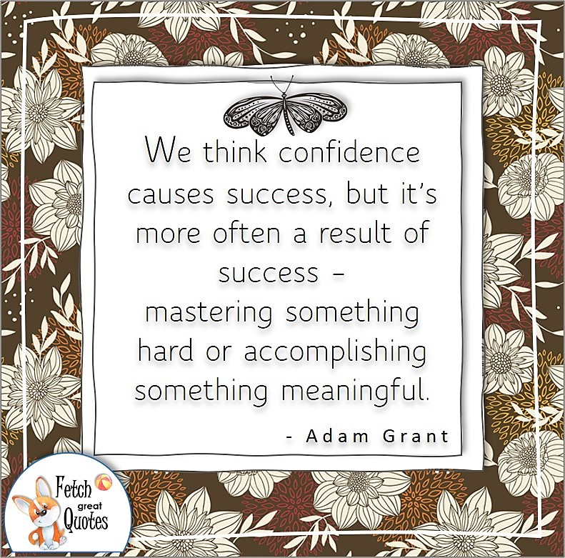 """brown flower pattern, earth tones pattern, confidence quotes, self-confidence quotes, """"We think confidence causes success, but it's more often a result of success - mastering something hard or accomplishing something meaningful."""" , Adam Grant quote"""
