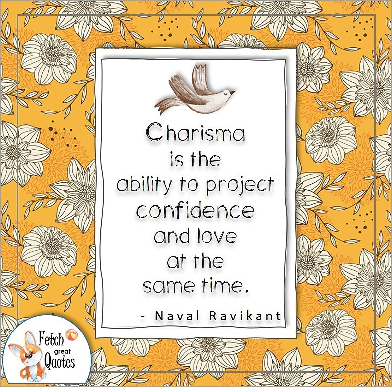 """Yellow flower pattern, self-confidence quote, confidence quote, """"Charisma is the ability to project confidence and love at the same time.."""" , - Naval Ravikant quote"""