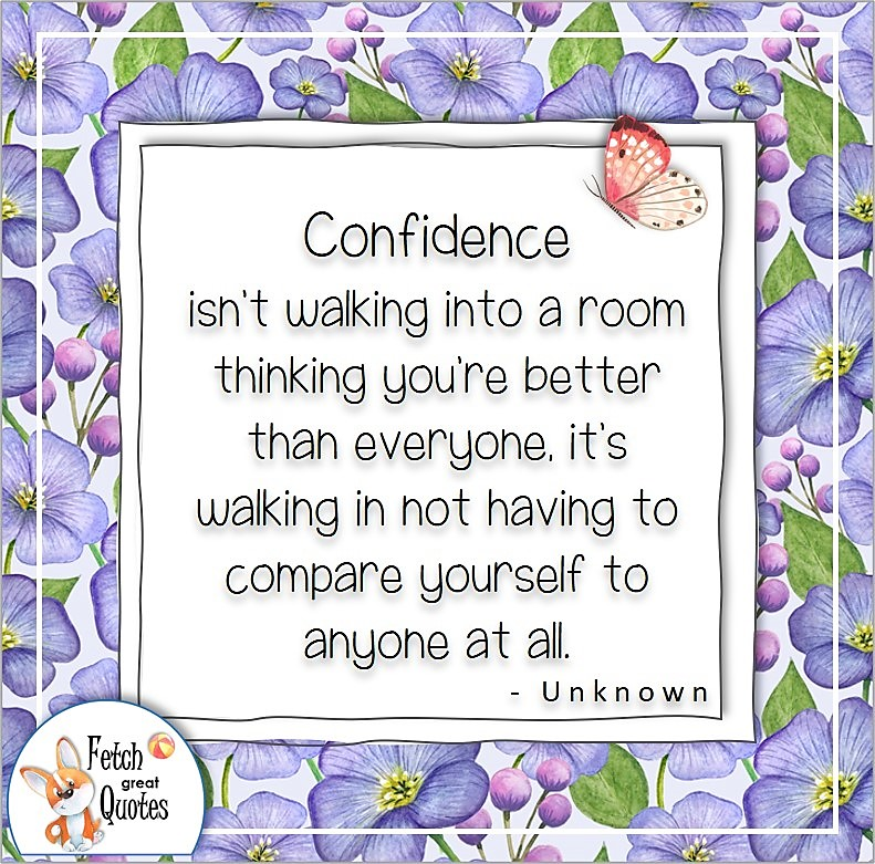 """purple flowers, confidence quote, self-confidence quote, """"Confidence isn't walking into a room thinking you're better than everyone, it's walking in not having to compare yourself to anyone at all."""""""