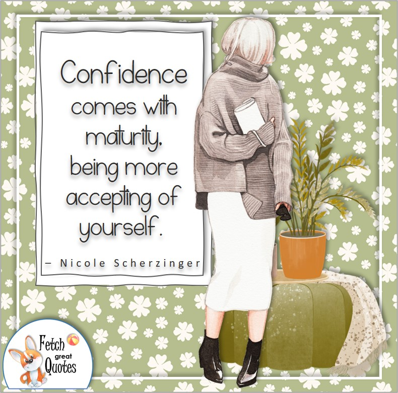 """Confidence quotes, self-confidence quotes, confident woman, mature woman, """"Confidence comes with maturity, being more accepting of yourself."""" - Nicole Scherzinger quote"""
