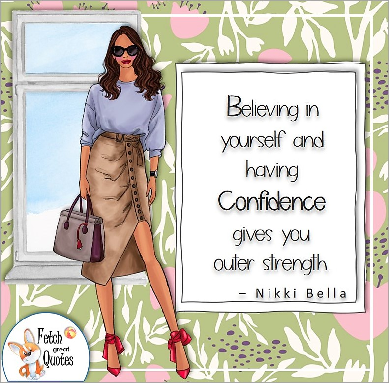 """Sefl-confidence quotes, confidence quotes, confident woman, """"Believing in yourself and having confidence gives you outer strength."""" , - Nikki Bella quote"""