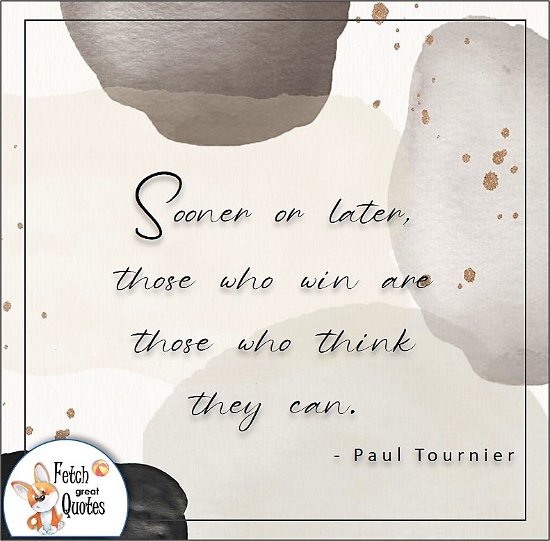 abstract design, illustrated self-confidence quote, Sooner of later, those who win are those are those who think they can. , - Paul Tournier quote