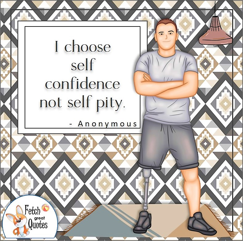 """disabled vet, confident man, confident guy, next chapter, moving on, self-confidence quote, """"I choose self-confidence not self pity."""" - Anonymous"""