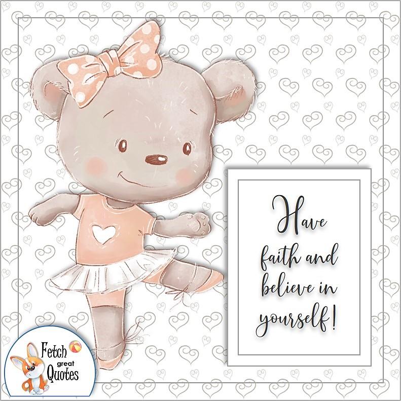 ballerina bear, cute bear, self-confidence affirmations, Have faith and believe in yourself!