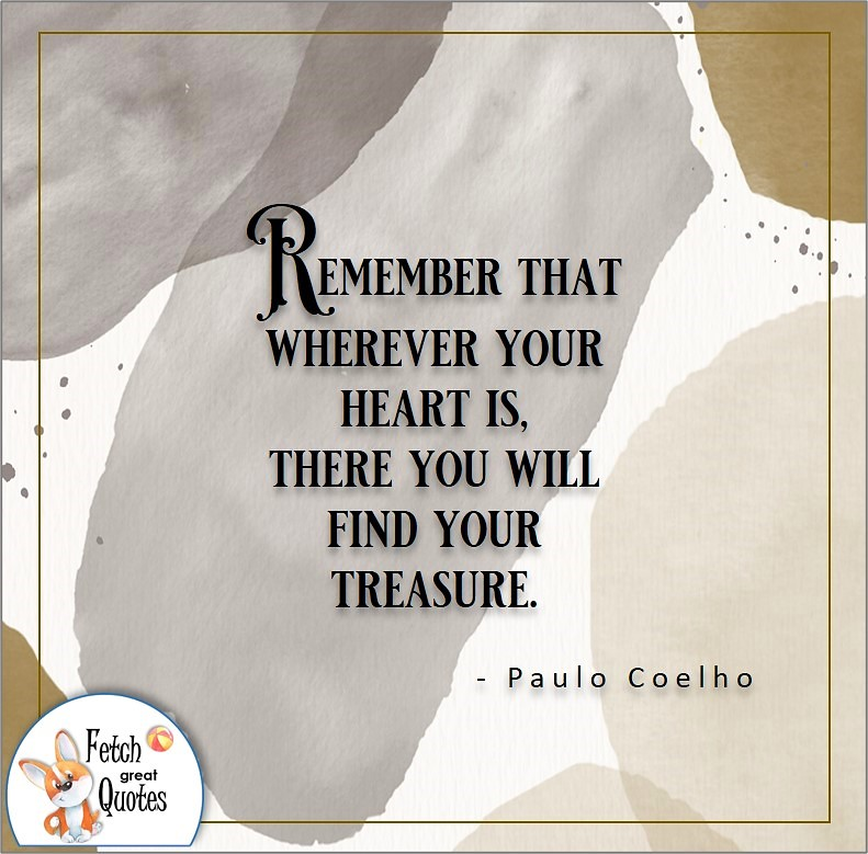 illustrated self-confidence quote, Remember that wherever your heart is, there you will find your treasure. , - Paulo Coelho quote