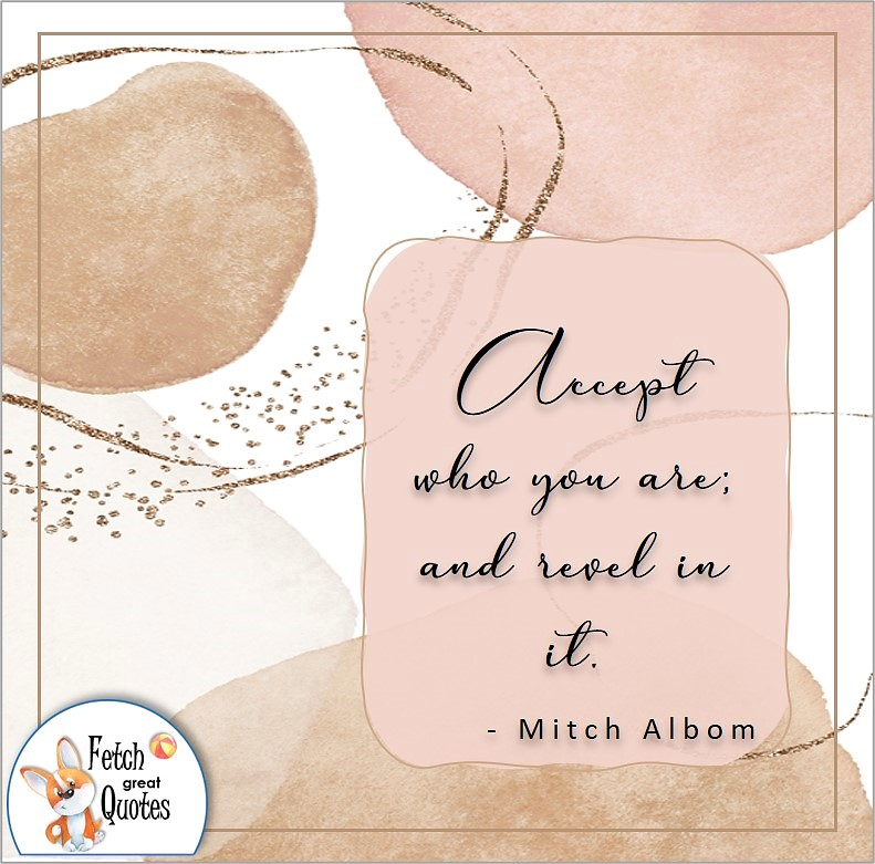 soft modern abstract design, illustrated self-confidence quote, Accept who you are; and revel in it. , - Mitch Albom quote