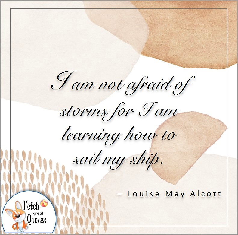 abstract design, illustrated self-confidence quote, I am not afraid of storms for I an learning how to sail my ship. , - Louise May Alcot