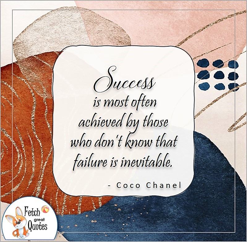 abstract design, self-confidence quote, Success is most often achieved by those who don't know that failure is inevitable, , Coco Chanel quote