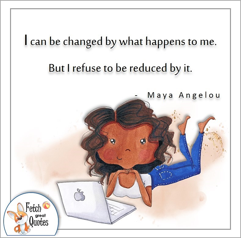 cute black girl, confident black woman, illustrated self-confidence quote, I can be changed by what happens to me. But I refuse to be reduced by it. , - Maya Angelou quote