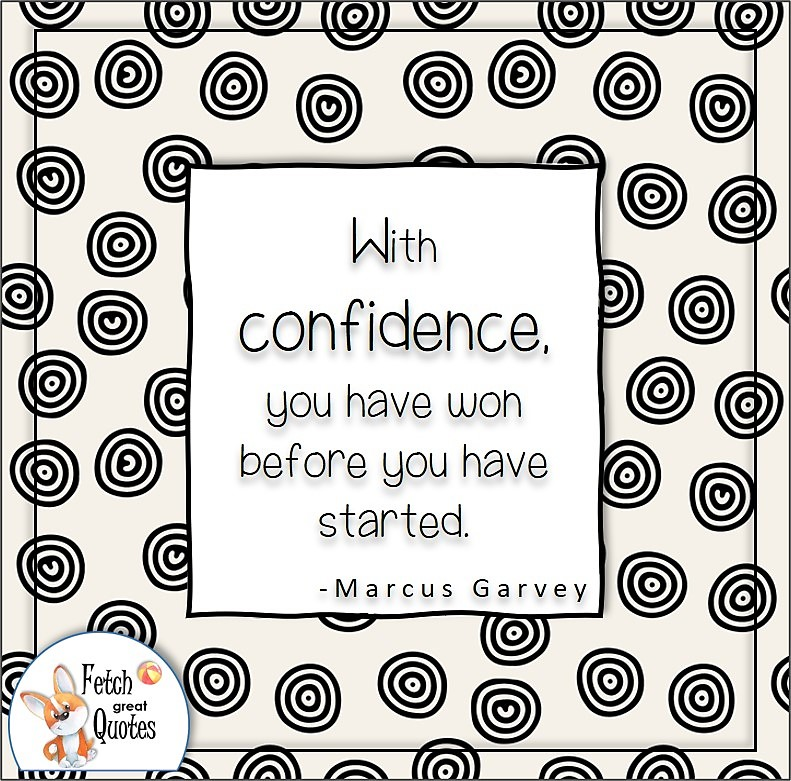 self-confidence quote, With confidence you have won before you have started. , - Marcus Garvey quote