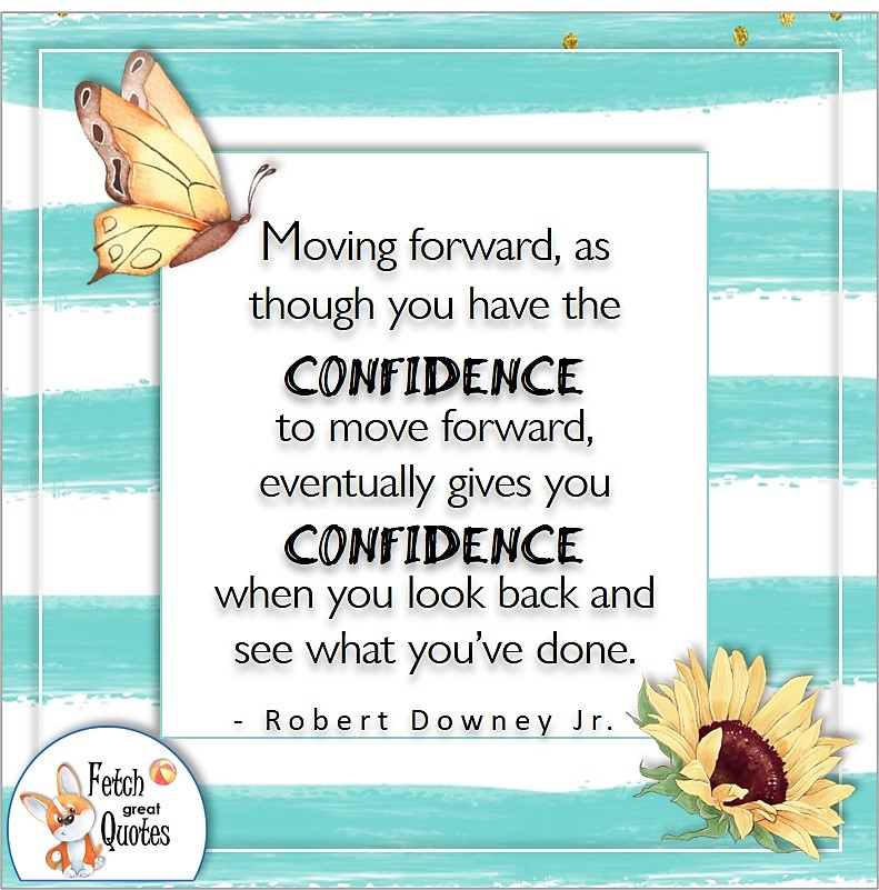 self-confidence quote, Moving forward as though you have the confidence to move forward, eventually gives you confidence when you look back and see what you've done. , - Robert Downey, Jr quote
