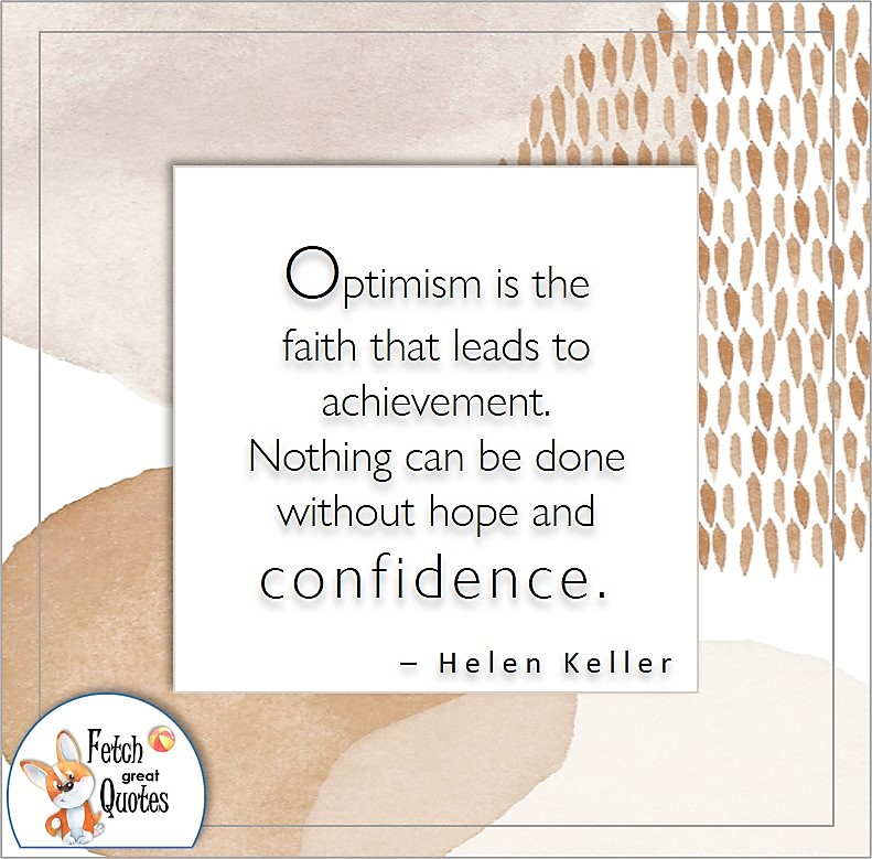 self-confidence quote, Optimism is the faith that leads to achievement. Nothing can be done without hope and confidence. , - Helen Keller quote