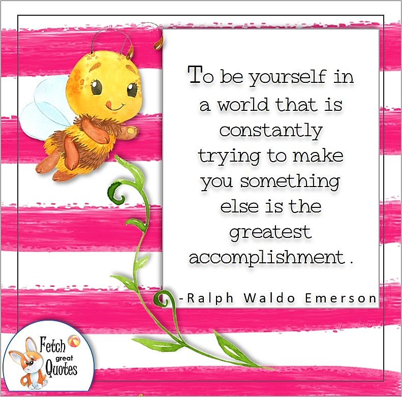 cute bumble bee, self-confidence quote, fuchsia stripes, To be yourself in a world that is constantly trying to make you something else is the greatest accomplishment. , - Ralph Waldo Emerson