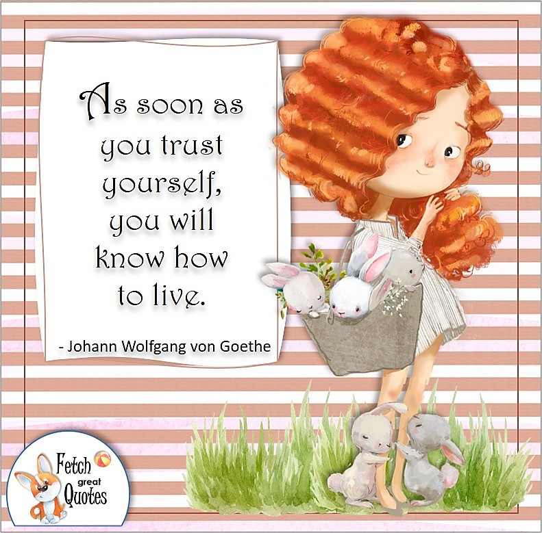 cute redhead girl, self-confidence quote, As soon as you trust yourself, you will know how to live. , - Johann Wolfgang von Goethe quote