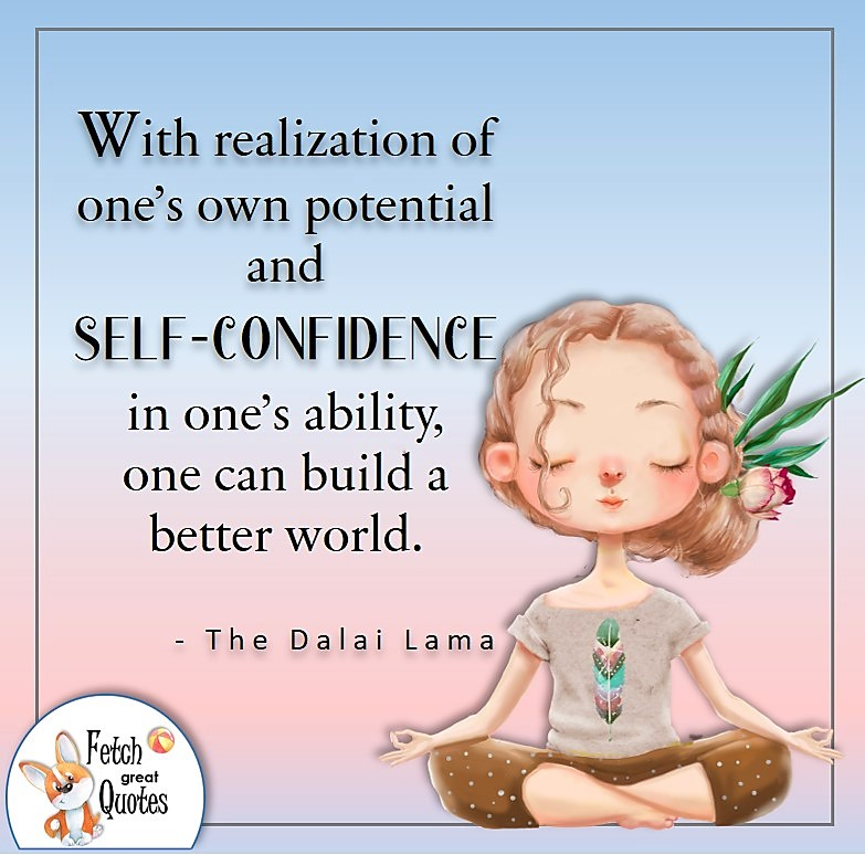 zen girl, illustrated self-confidence quote, With realization of one's own potential and self-confidence in one's ability, one can build a better world. , - The Dalai Lama
