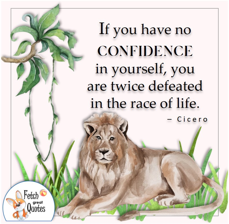 Lion, illustrated self-confidence quoted, If you have no confidence in yourself, you are twice defeated in the race of life. , - Cicero quote