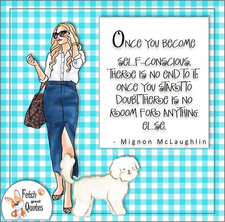blue gingham, confident woman, stylish woman, boss babe, self-confidence quote, Once you become self-conscious, there is no end to it; once you start to doubt there is no room for anything else. , - Mignon McLaughlin quote