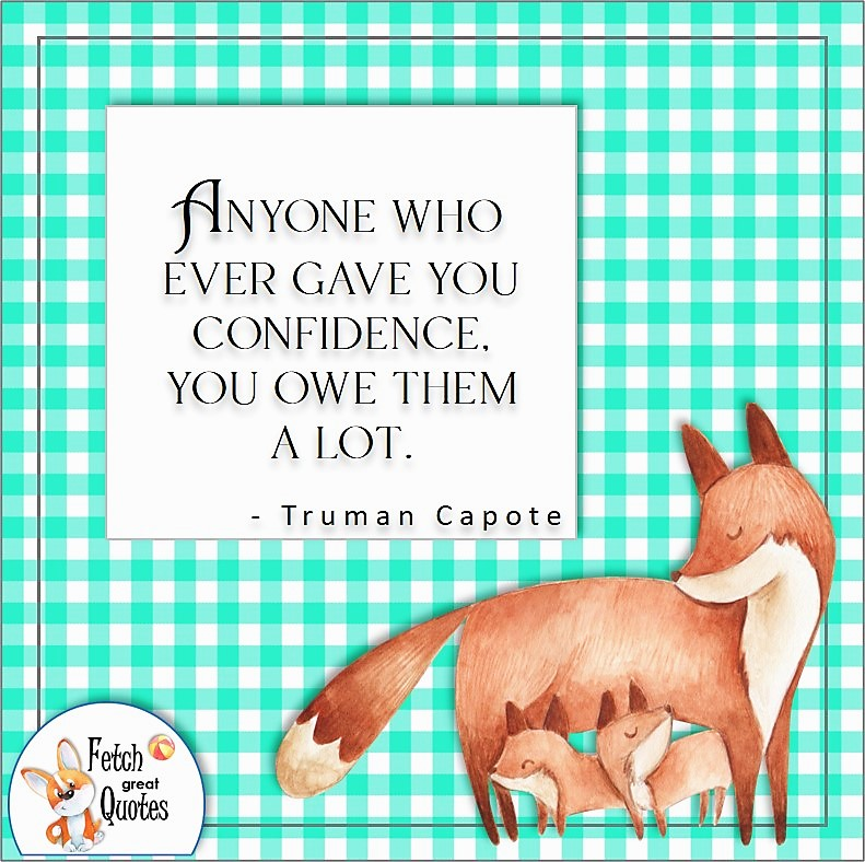 mom and baby foxes, self-confidence quote, Anyone who ever gave you confidence, you owe them a lot. , - Truman Capote quote