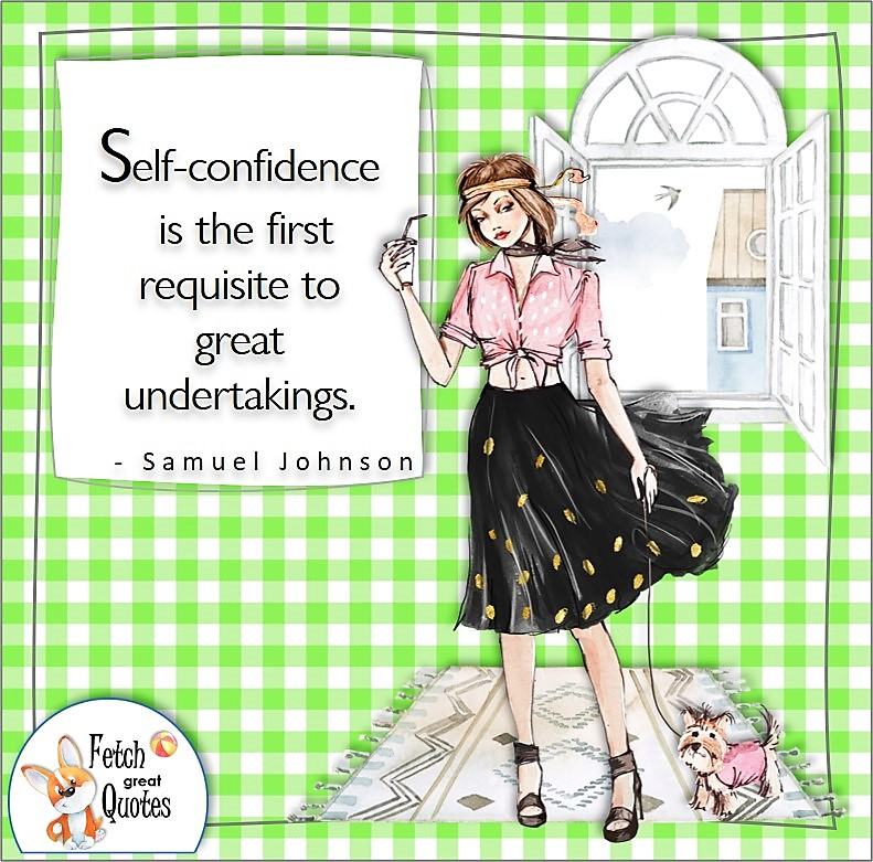 confident woman, self-confidence quote, Self-confidence is the first requisite to great undertakings. , - Samuel Johnson quote