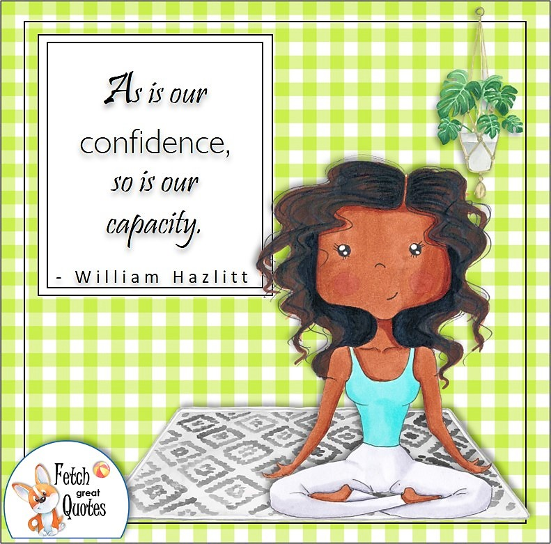 green gingham, black girl, confident black woman, self-confidence quote, As is our confidence, so is our capacity. , - William Hazlitt quote