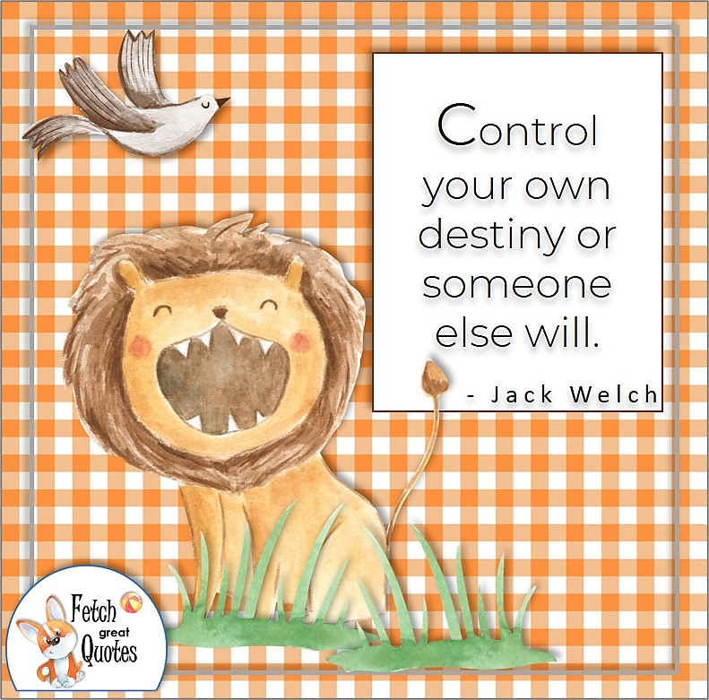 orange gingham, cute lion roars, self-confidence quote, Control you own destiny or someone else will. , - Jack Welch quote