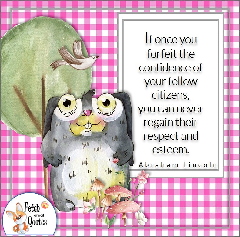 pink gingham, funny bunny rabbit, self-confidence quote, If once you forfeit the confidence of your fellow citizens, you can never regain their respect and esteem. , - Abraham Lincoln quote