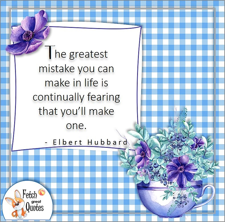 blue and white gingham pattern, self-confidence quote, The greatest mistake you can make in life is continually fearing that you'll make one. , - Elbert Hubbard quote