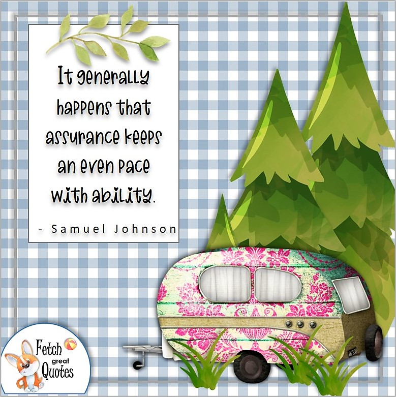 cute flower camper, retro camper trailer, self-confidence quote, It generally happens that assurance keeps an even pace with ability. , - Samuel Johnson quote
