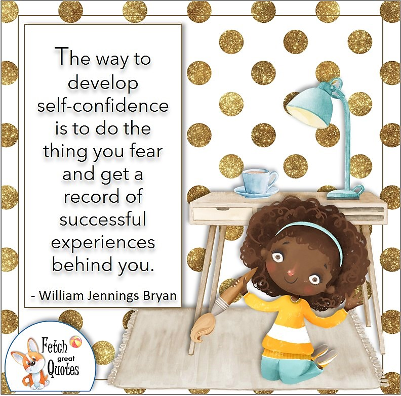 cute black girl, self-confidence quote, The way to develop self-confidence is to do the thing you fear and get a record of successful experiences behind you. , - William Jennings Bryan quote